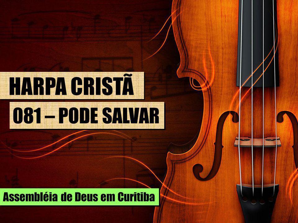 HARPA CRISTÃ 081 – PODE SALVAR Assembléia de Deus em Curitiba