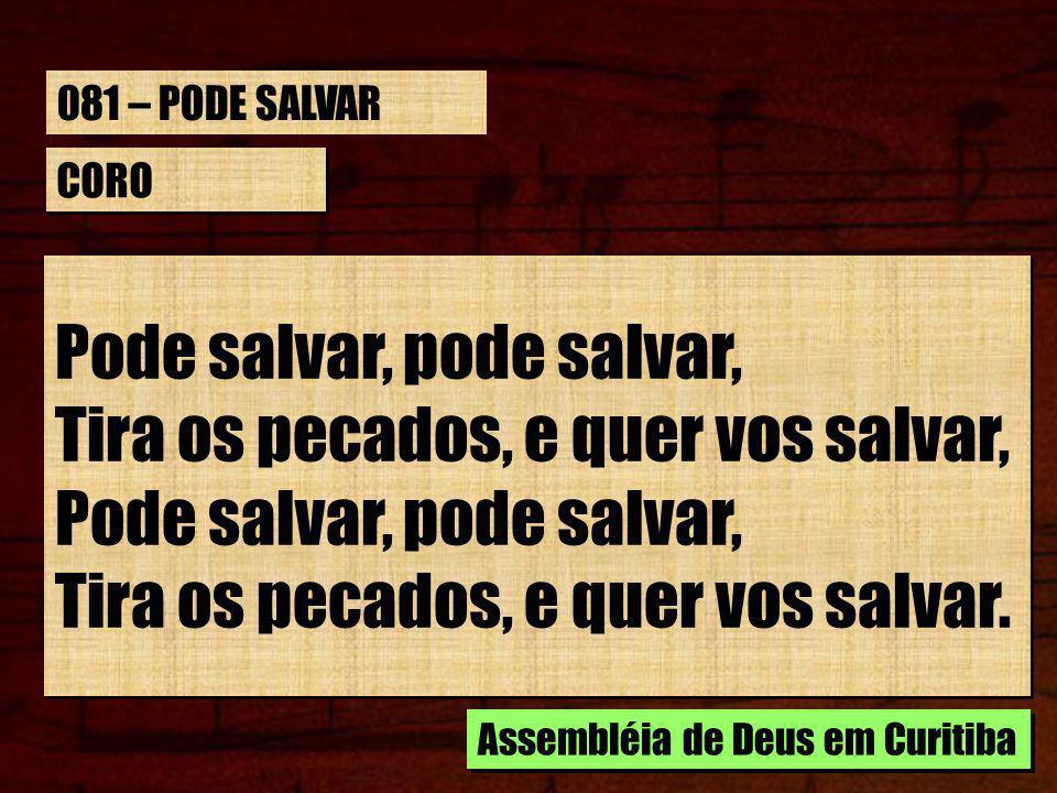 CORO Pode salvar, pode salvar, Tira os pecados, e quer vos salvar, Pode salvar, pode salvar, Tira os pecados, e quer vos salvar.