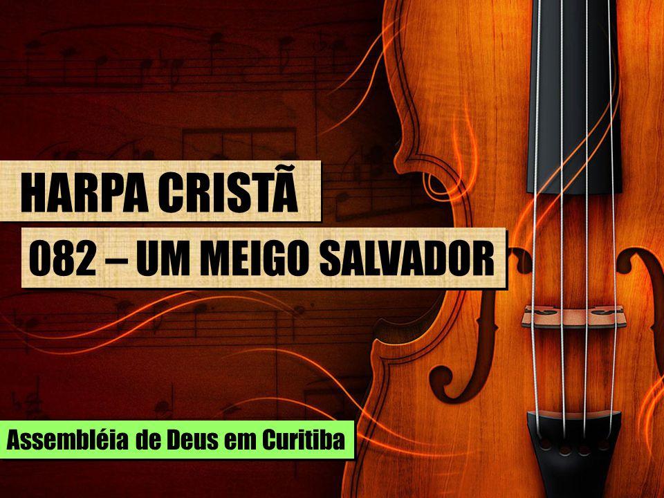 HARPA CRISTÃ 082 – UM MEIGO SALVADOR Assembléia de Deus em Curitiba