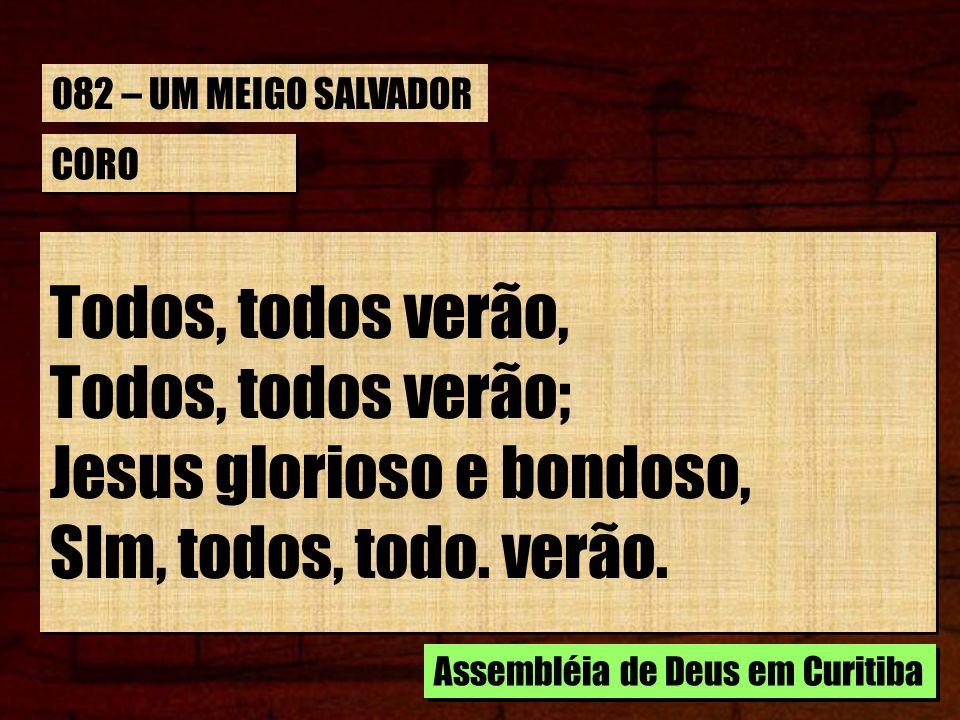 CORO Todos, todos verão, Todos, todos verão; Jesus glorioso e bondoso, SIm, todos, todo.