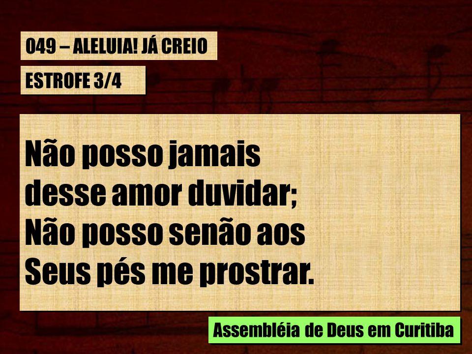 CORO Aleluia.Já creio em Cristo Jesus. E salvo já estou, pelo sangue da cruz.