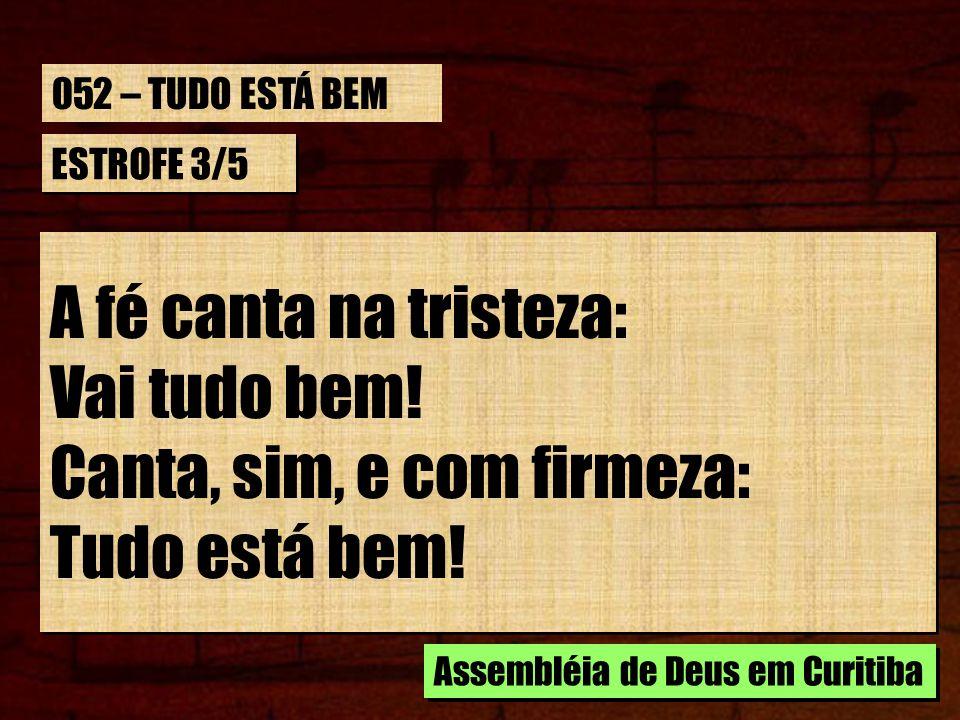 ESTROFE 3/5 Pois se Deus é quem nos guia, Ternamente nos vigia, Com bondade, noite e dia.