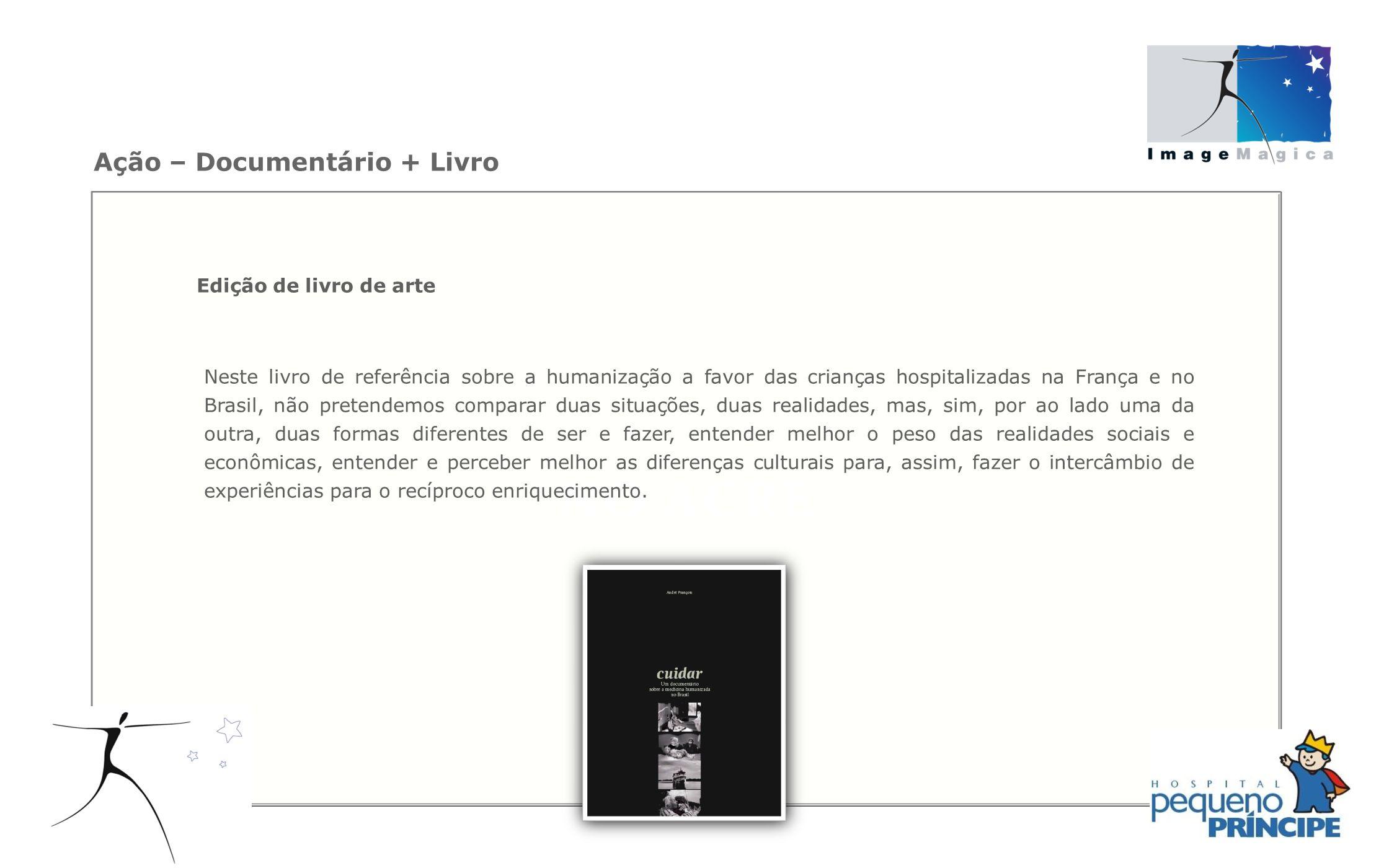 Edição de livro de arte Neste livro de referência sobre a humanização a favor das crianças hospitalizadas na França e no Brasil, não pretendemos compa