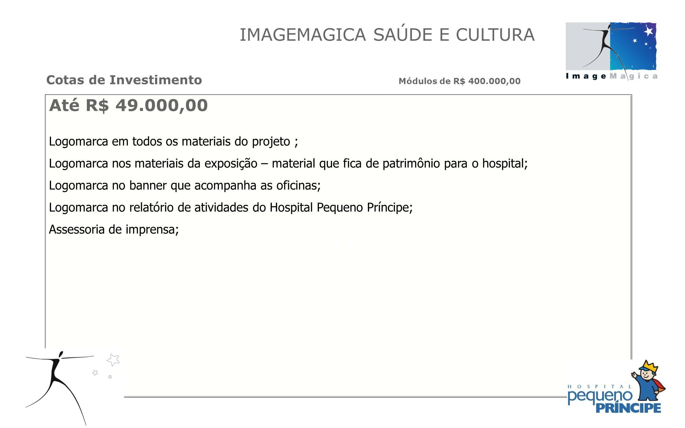 Até R$ 49.000,00 Logomarca em todos os materiais do projeto ; Logomarca nos materiais da exposição – material que fica de patrimônio para o hospital;