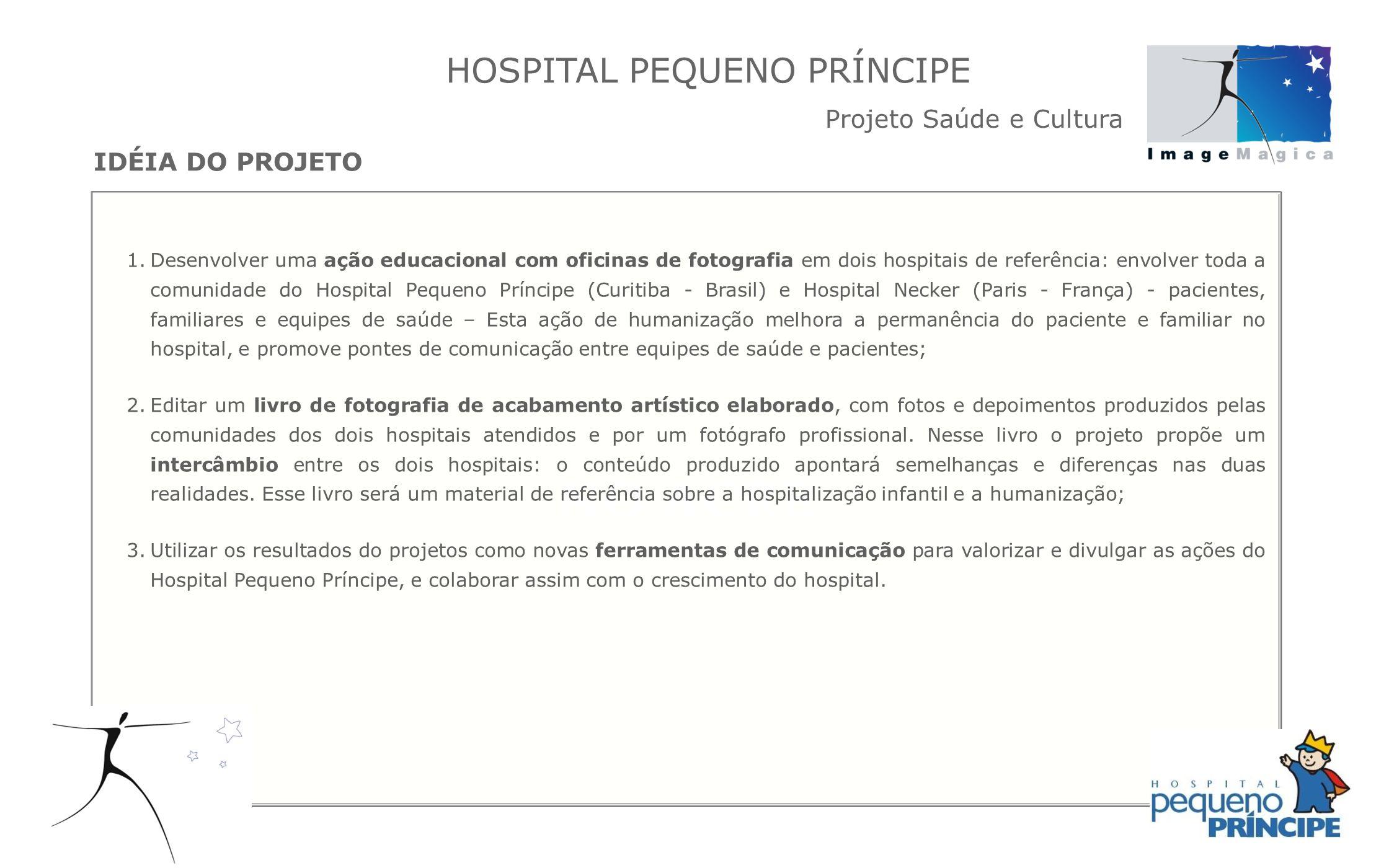 IDÉIA DO PROJETO 1.Desenvolver uma ação educacional com oficinas de fotografia em dois hospitais de referência: envolver toda a comunidade do Hospital