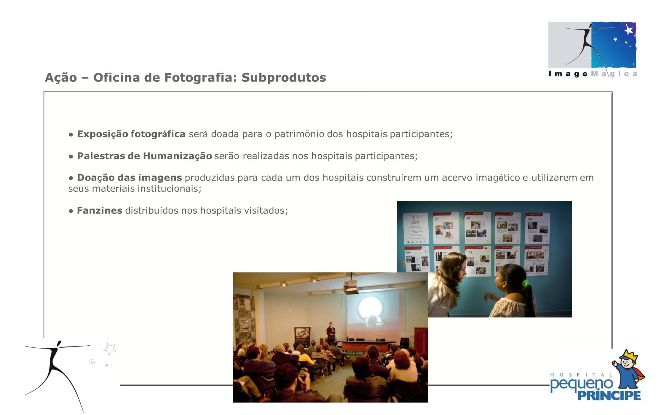 Ação – Oficina de Fotografia: Subprodutos Exposi ç ão fotogr á fica ser á doada para o patrimônio dos hospitais participantes; Palestras de Humaniza ç