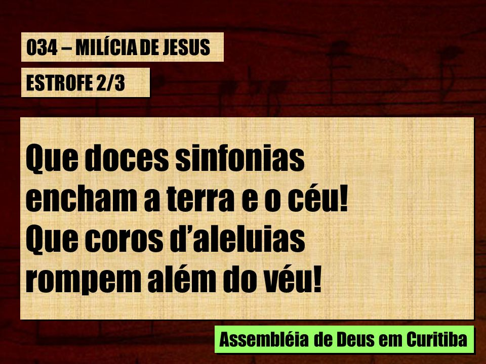 ESTROFE 2/3 E que chegou o dia, o dia triunfal, E Cristo reinará, enfim, em glória divinal.