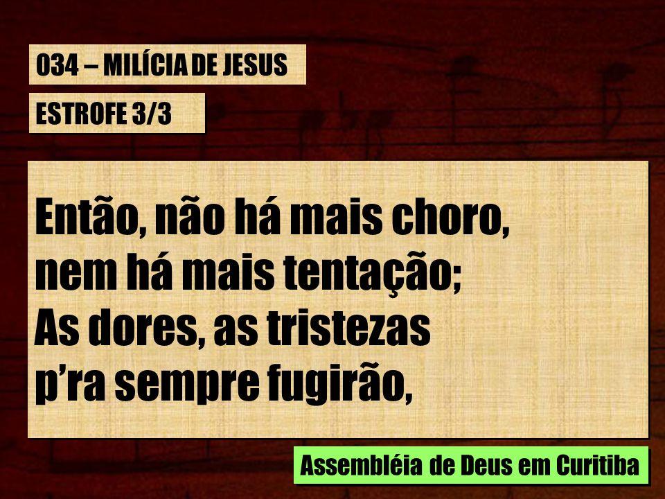 ESTROFE 3/3 E os remidos todos verão seu Salvador; E transformados, todos, serão como o Senhor.