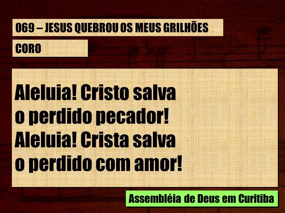 ESTROFE 2/4 É minha paz, e proteção, Meu bom Consolador; Auxílio certo na aflição, Remédio para a dor, É minha paz, e proteção, Meu bom Consolador; Auxílio certo na aflição, Remédio para a dor, Assembléia de Deus em Curitiba 069 – JESUS QUEBROU OS MEUS GRILHÕES