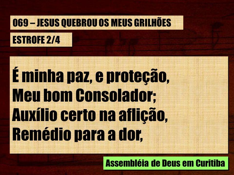ESTROFE 2/4 É minha paz, e proteção, Meu bom Consolador; Auxílio certo na aflição, Remédio para a dor, É minha paz, e proteção, Meu bom Consolador; Au