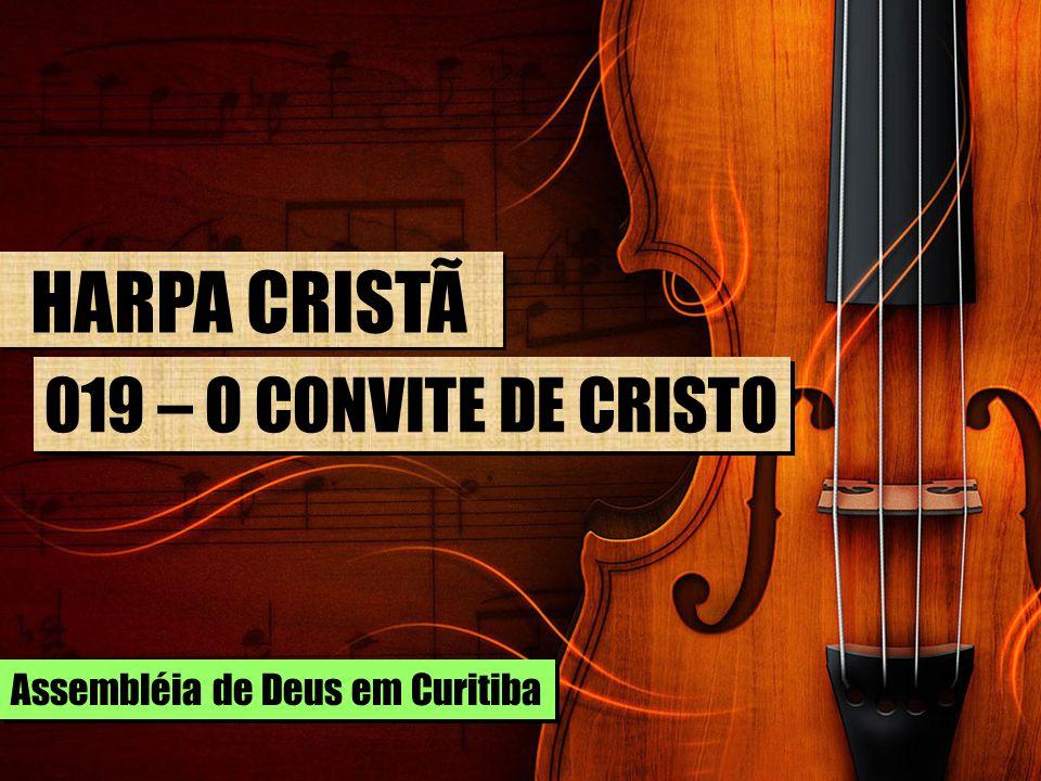 HARPA CRISTÃ 019 – O CONVITE DE CRISTO Assembléia de Deus em Curitiba