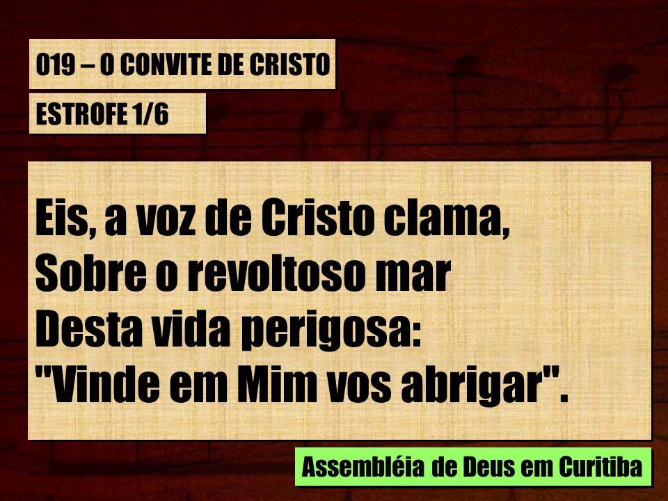 019 – O CONVITE DE CRISTO ESTROFE 1/6 Eis, a voz de Cristo clama, Sobre o revoltoso mar Desta vida perigosa: