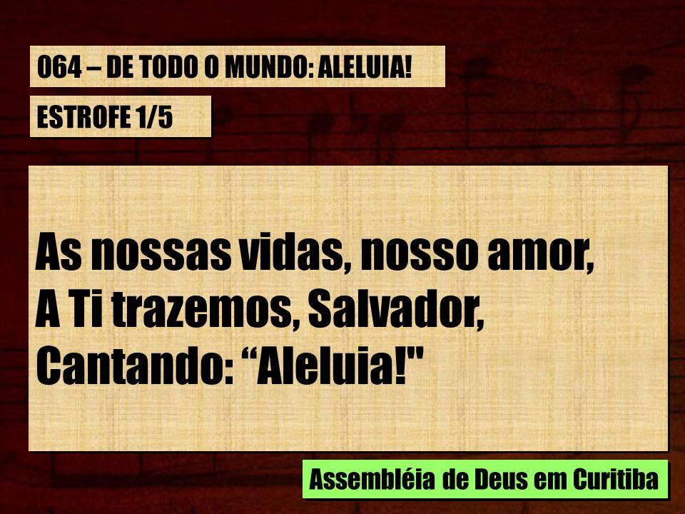 ESTROFE 1/5 As nossas vidas, nosso amor, A Ti trazemos, Salvador, Cantando: Aleluia!