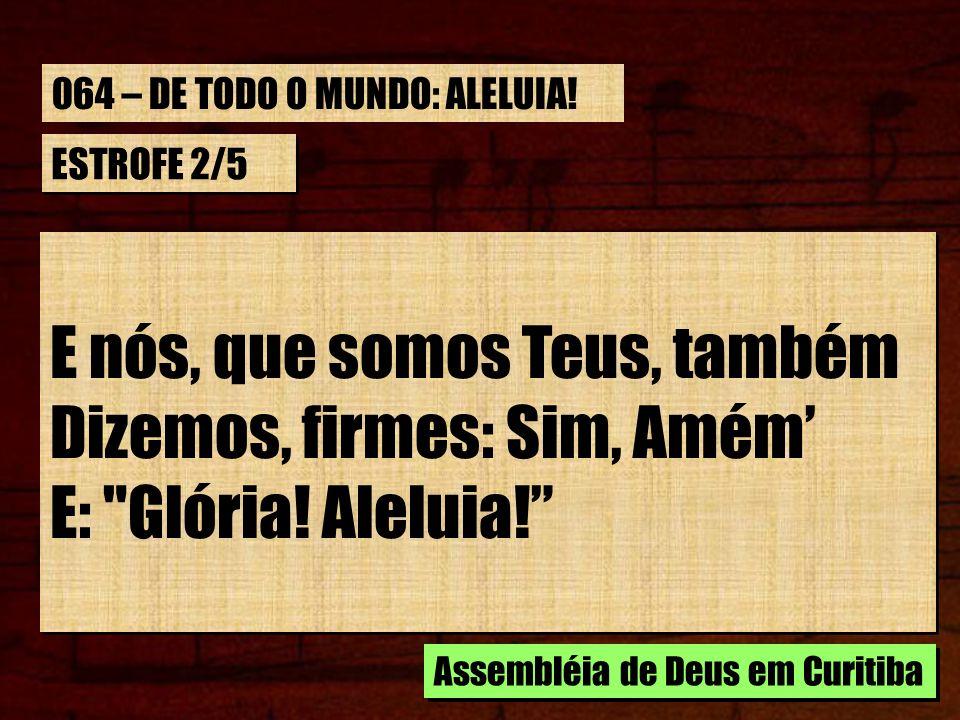 ESTROFE 2/5 E nós, que somos Teus, também Dizemos, firmes: Sim, Amém E: