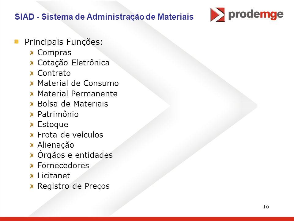 16 SIAD - Sistema de Administração de Materiais Principais Funções: Compras Cotação Eletrônica Contrato Material de Consumo Material Permanente Bolsa