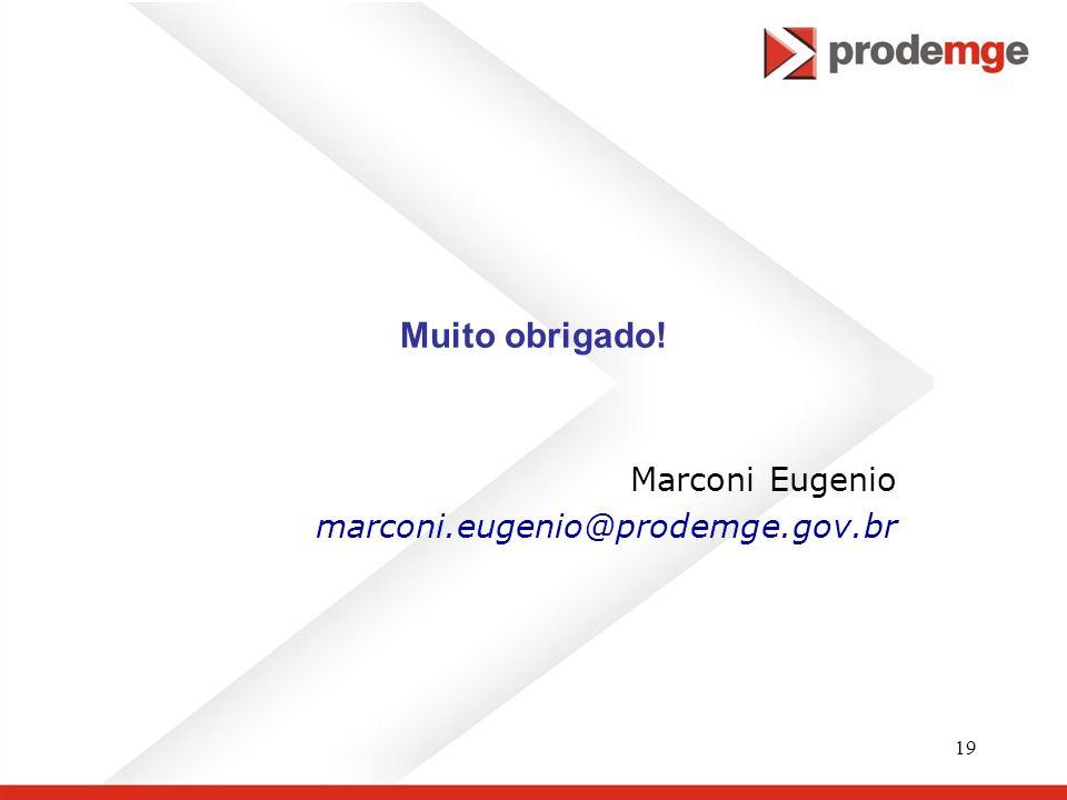 19 Muito obrigado! Marconi Eugenio marconi.eugenio@prodemge.gov.br