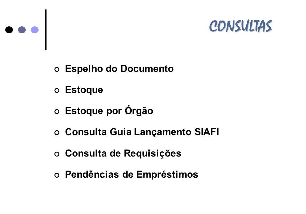 CONSULTAS Espelho do Documento Estoque Estoque por Órgão Consulta Guia Lançamento SIAFI Consulta de Requisições Pendências de Empréstimos