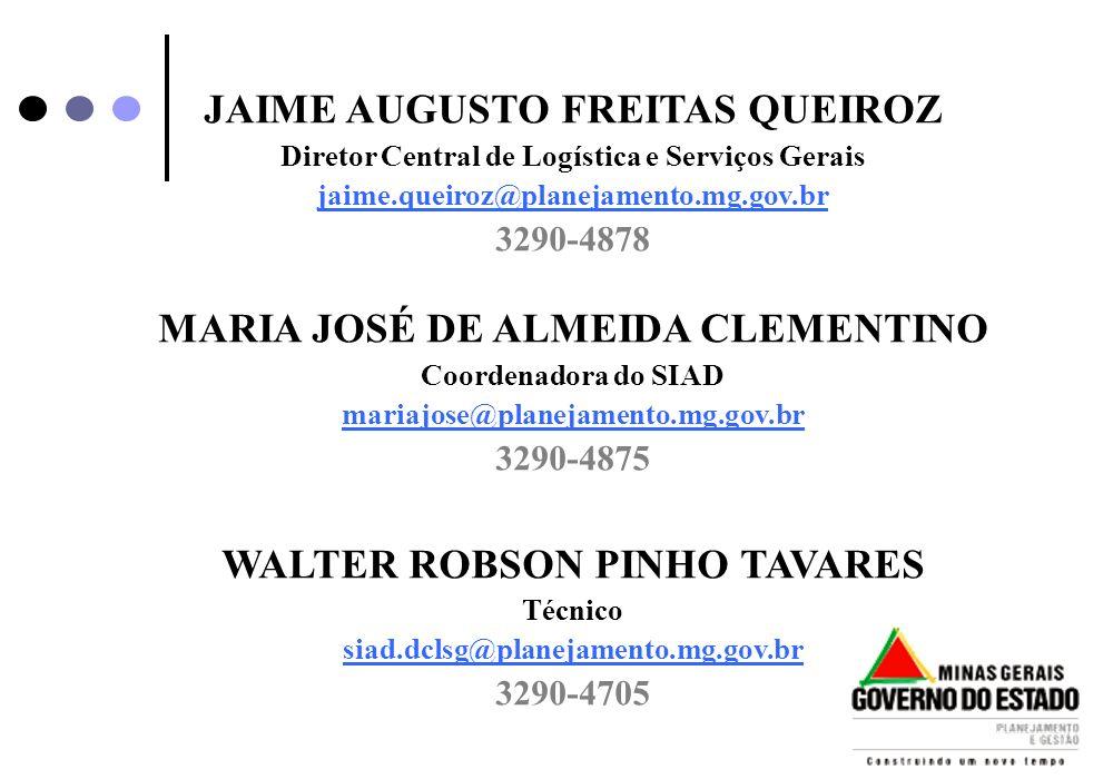 JAIME AUGUSTO FREITAS QUEIROZ Diretor Central de Logística e Serviços Gerais jaime.queiroz@planejamento.mg.gov.br 3290-4878 MARIA JOSÉ DE ALMEIDA CLEM