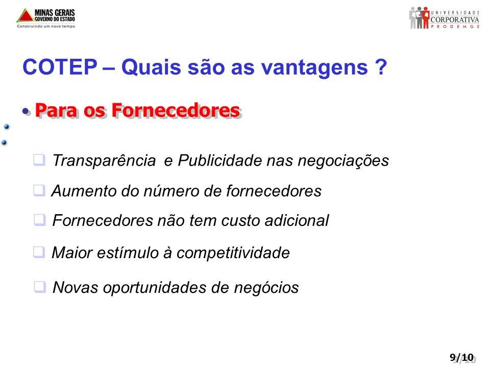 9/10 COTEP – Quais são as vantagens ? Para os Fornecedores Fornecedores não tem custo adicional Novas oportunidades de negócios Maior estímulo à compe