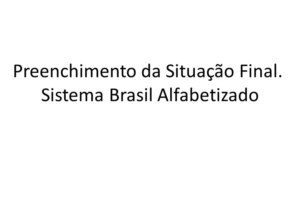 Preenchimento da Situação Final. Sistema Brasil Alfabetizado