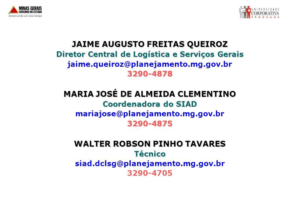 JAIME AUGUSTO FREITAS QUEIROZ Diretor Central de Logística e Serviços Gerais jaime.queiroz@planejamento.mg.gov.br3290-4878 MARIA JOSÉ DE ALMEIDA CLEME
