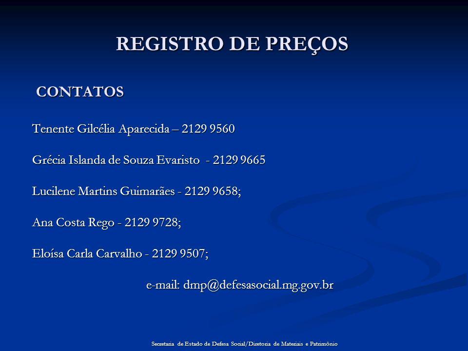 CONTATOS Tenente Gilcélia Aparecida – 2129 9560 Grécia Islanda de Souza Evaristo - 2129 9665 Lucilene Martins Guimarães - 2129 9658; Ana Costa Rego -