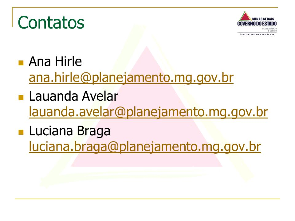 Ana Hirle ana.hirle@planejamento.mg.gov.br ana.hirle@planejamento.mg.gov.br Lauanda Avelar lauanda.avelar@planejamento.mg.gov.br lauanda.avelar@planej