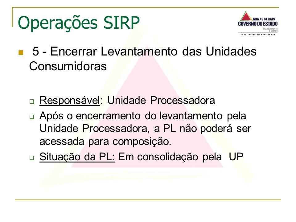 5 - Encerrar Levantamento das Unidades Consumidoras Responsável: Unidade Processadora Após o encerramento do levantamento pela Unidade Processadora, a