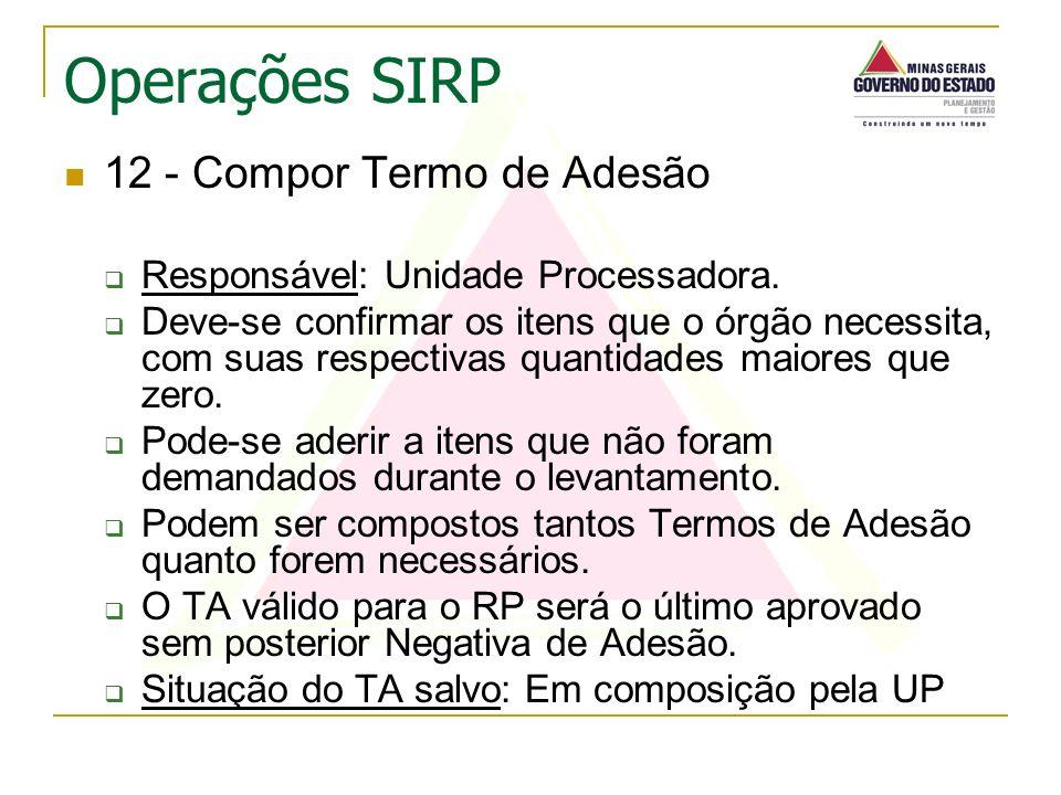 12 - Compor Termo de Adesão Responsável: Unidade Processadora. Deve-se confirmar os itens que o órgão necessita, com suas respectivas quantidades maio