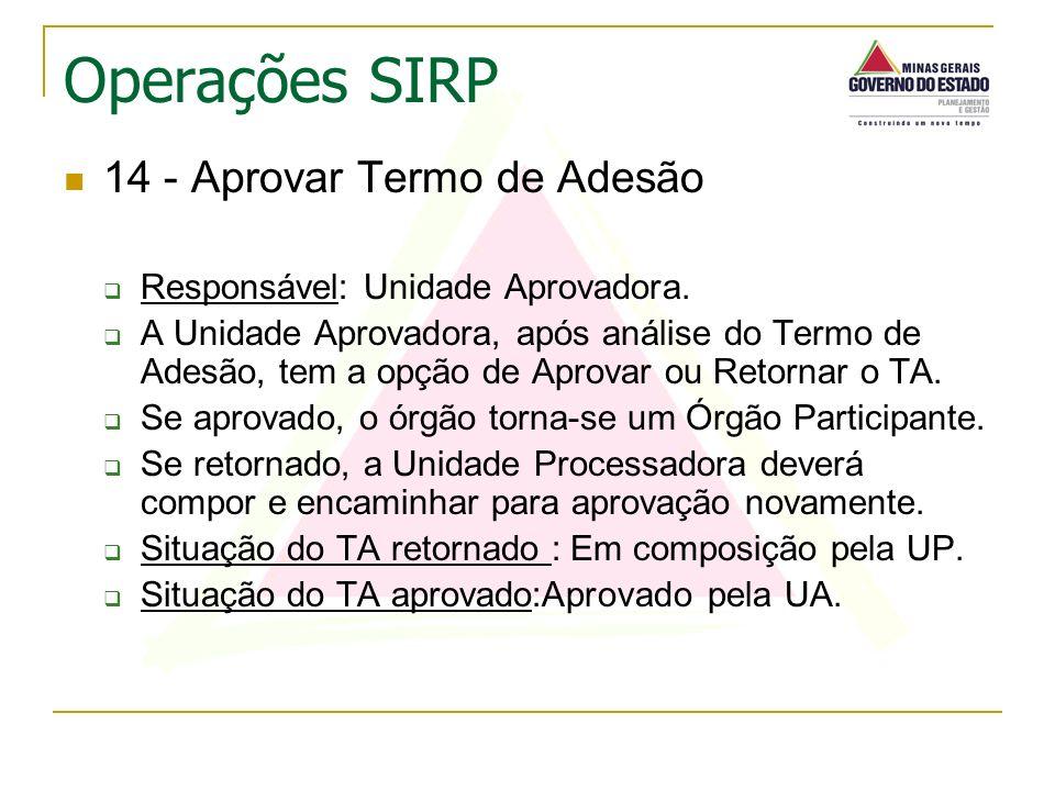 14 - Aprovar Termo de Adesão Responsável: Unidade Aprovadora. A Unidade Aprovadora, após análise do Termo de Adesão, tem a opção de Aprovar ou Retorna