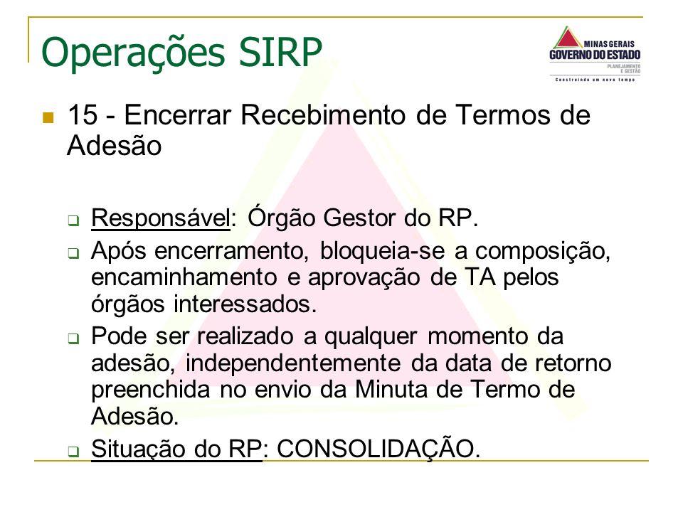 15 - Encerrar Recebimento de Termos de Adesão Responsável: Órgão Gestor do RP. Após encerramento, bloqueia-se a composição, encaminhamento e aprovação