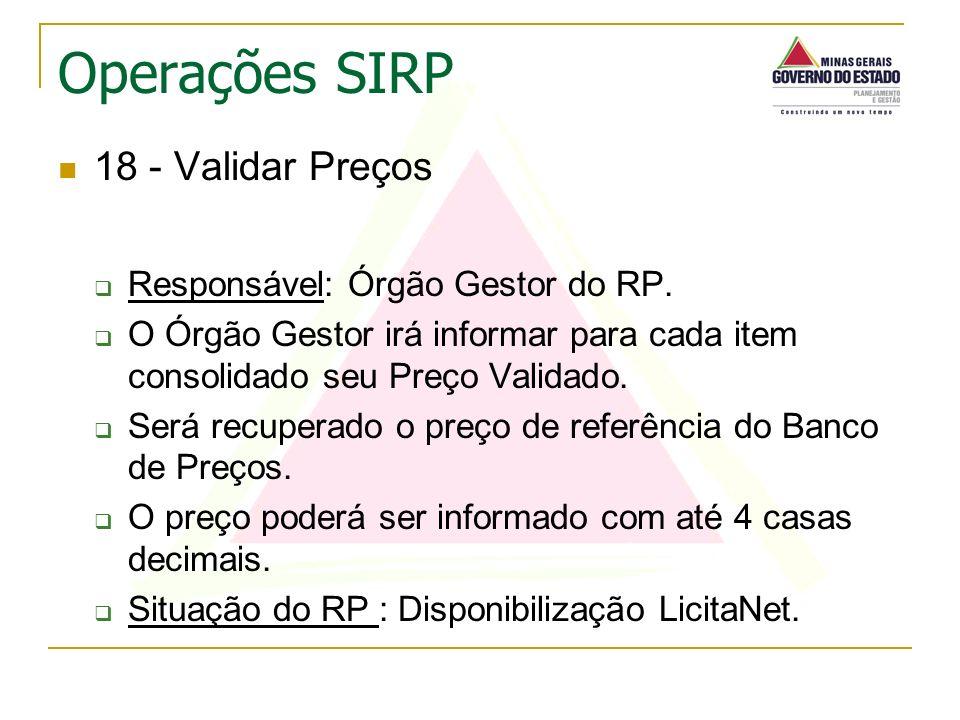 18 - Validar Preços Responsável: Órgão Gestor do RP. O Órgão Gestor irá informar para cada item consolidado seu Preço Validado. Será recuperado o preç