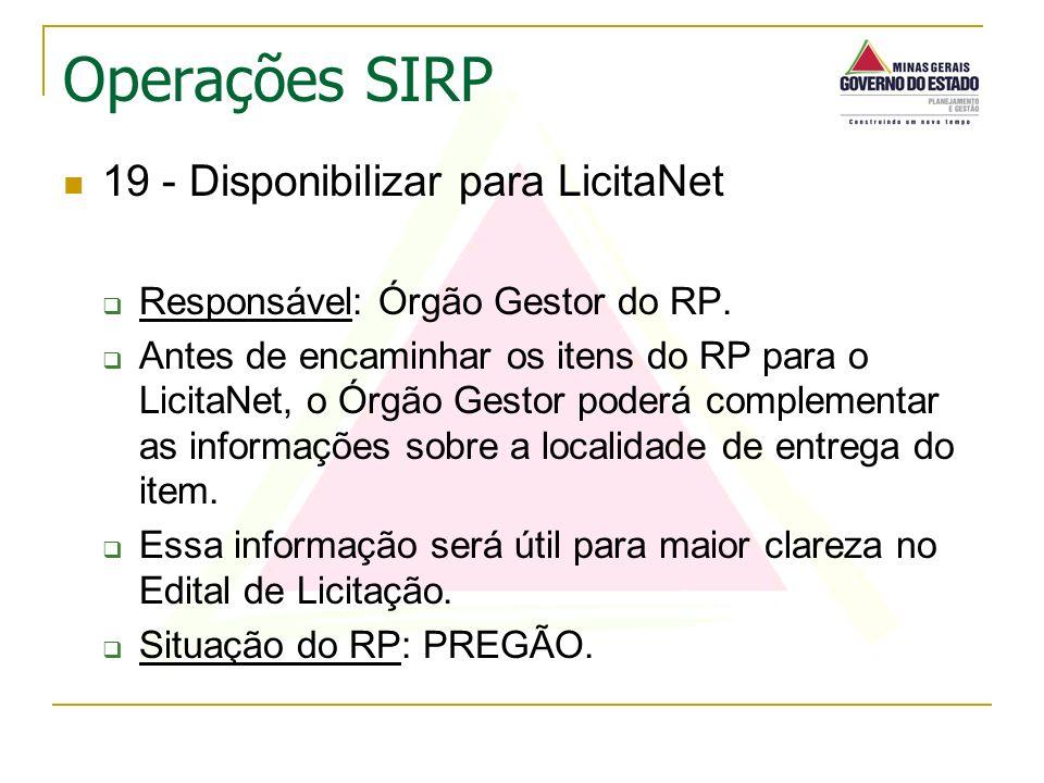 19 - Disponibilizar para LicitaNet Responsável: Órgão Gestor do RP. Antes de encaminhar os itens do RP para o LicitaNet, o Órgão Gestor poderá complem