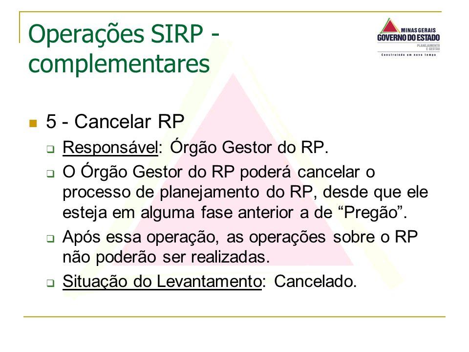 5 - Cancelar RP Responsável: Órgão Gestor do RP. O Órgão Gestor do RP poderá cancelar o processo de planejamento do RP, desde que ele esteja em alguma