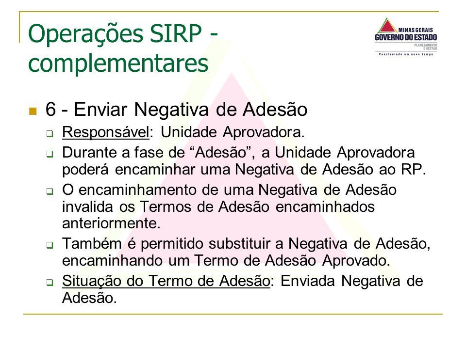 6 - Enviar Negativa de Adesão Responsável: Unidade Aprovadora. Durante a fase de Adesão, a Unidade Aprovadora poderá encaminhar uma Negativa de Adesão