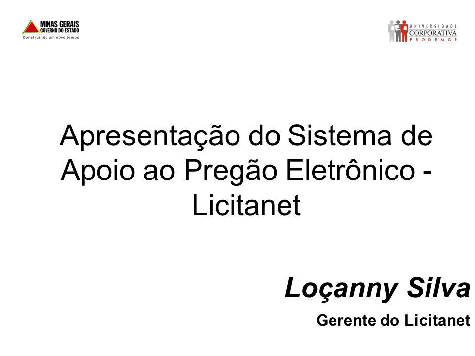 Apresentação do Sistema de Apoio ao Pregão Eletrônico - Licitanet Loçanny Silva Gerente do Licitanet