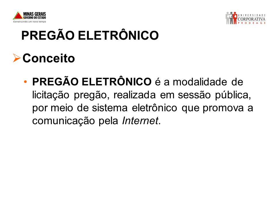 Conceito PREGÃO ELETRÔNICO é a modalidade de licitação pregão, realizada em sessão pública, por meio de sistema eletrônico que promova a comunicação p