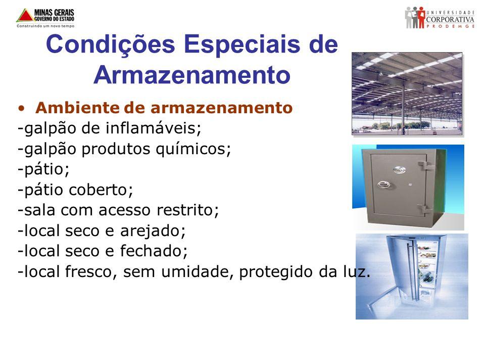 Condições Especiais de Armazenamento Ambiente de armazenamento -galpão de inflamáveis; -galpão produtos químicos; -pátio; -pátio coberto; -sala com ac