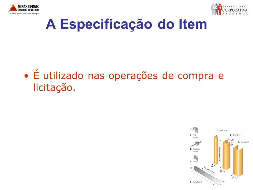 A Especificação do Item É utilizado nas operações de compra e licitação.