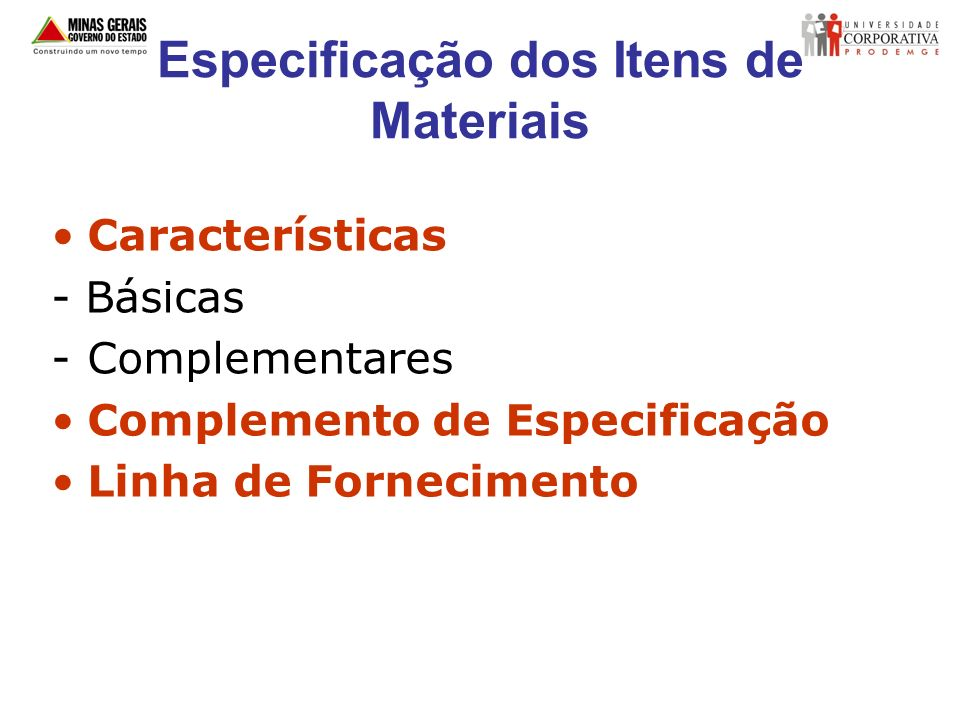 Especificação dos Itens de Materiais Características - Básicas -Complementares Complemento de Especificação Linha de Fornecimento