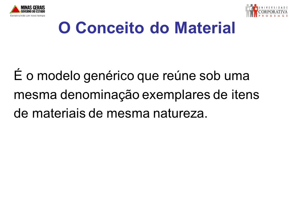 O Conceito do Material É o modelo genérico que reúne sob uma mesma denominação exemplares de itens de materiais de mesma natureza.
