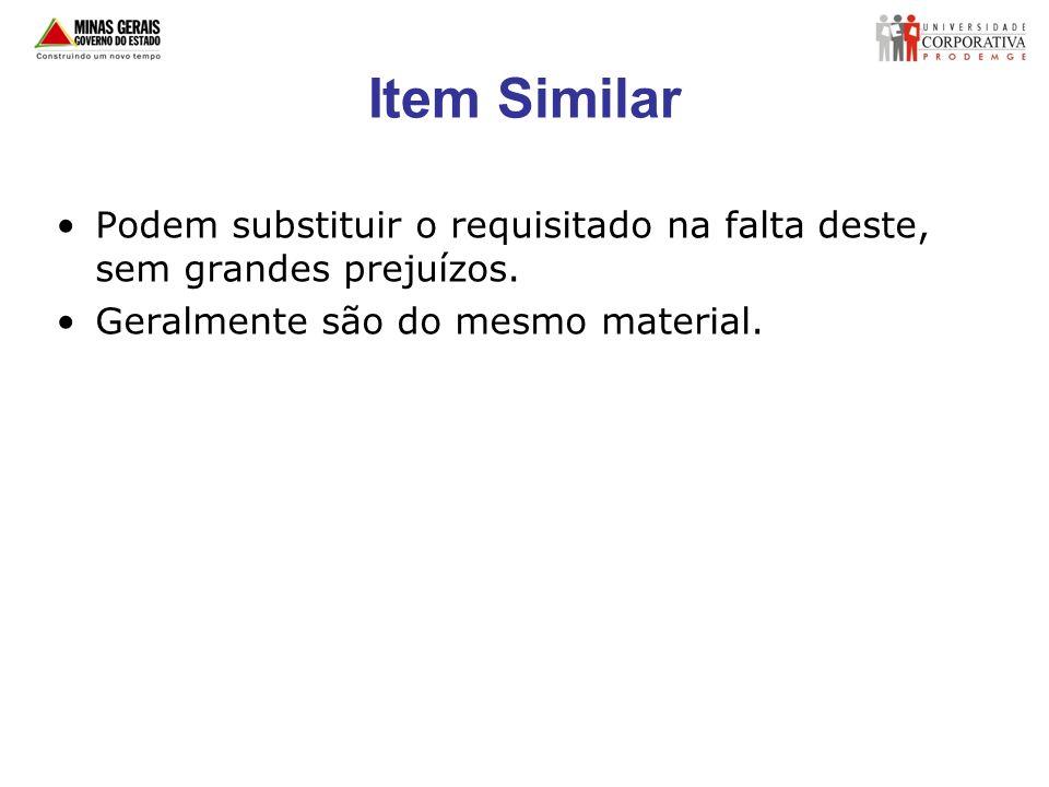 Item Similar Podem substituir o requisitado na falta deste, sem grandes prejuízos. Geralmente são do mesmo material.