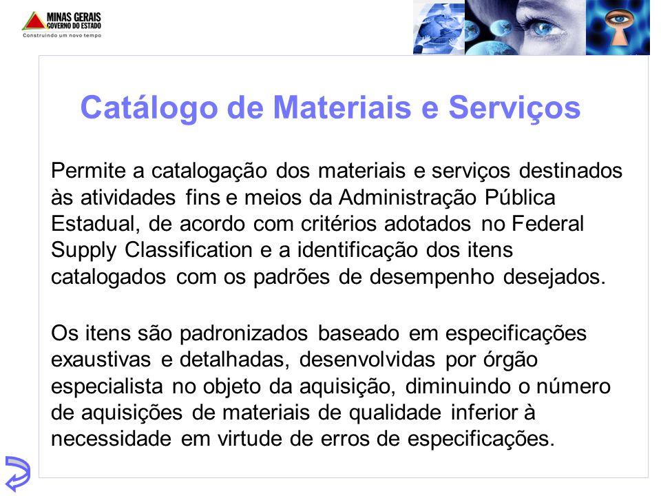 Catálogo de Materiais e Serviços Permite a catalogação dos materiais e serviços destinados às atividades fins e meios da Administração Pública Estadua