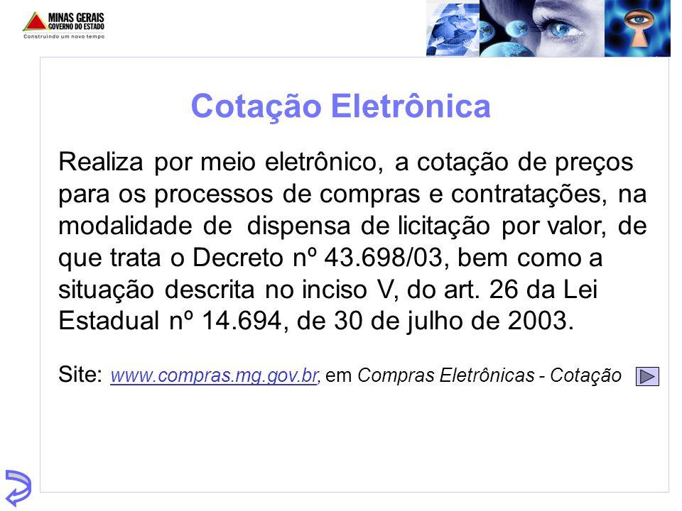 Cotação Eletrônica Realiza por meio eletrônico, a cotação de preços para os processos de compras e contratações, na modalidade de dispensa de licitaçã