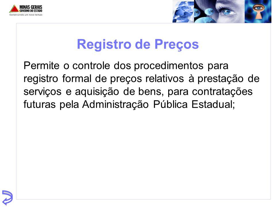 Registro de Preços Permite o controle dos procedimentos para registro formal de preços relativos à prestação de serviços e aquisição de bens, para con