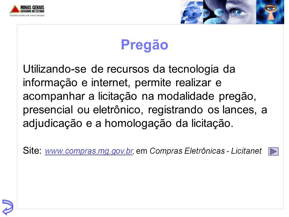 Pregão Utilizando-se de recursos da tecnologia da informação e internet, permite realizar e acompanhar a licitação na modalidade pregão, presencial ou