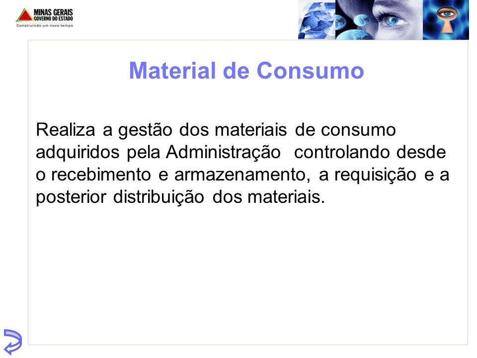 Material de Consumo Realiza a gestão dos materiais de consumo adquiridos pela Administração controlando desde o recebimento e armazenamento, a requisi