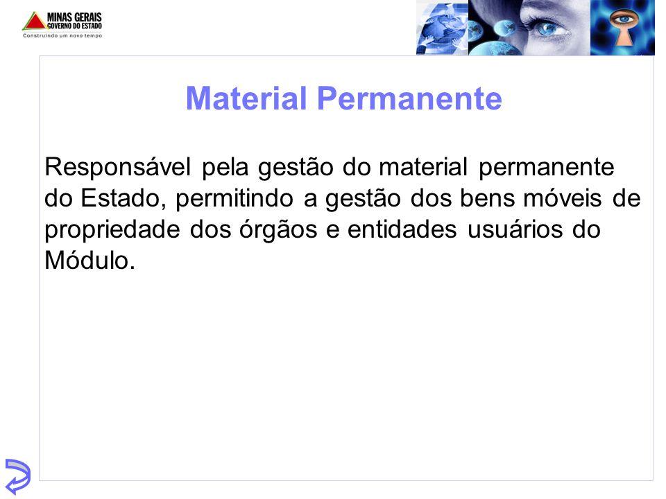 Material Permanente Responsável pela gestão do material permanente do Estado, permitindo a gestão dos bens móveis de propriedade dos órgãos e entidade
