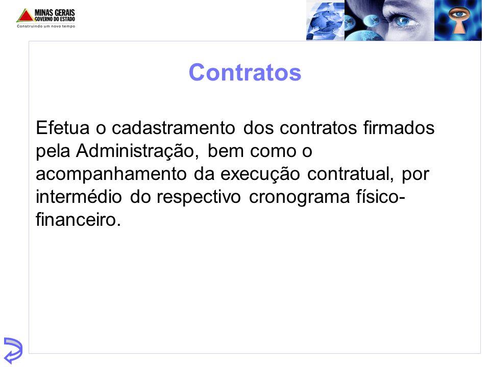 Contratos Efetua o cadastramento dos contratos firmados pela Administração, bem como o acompanhamento da execução contratual, por intermédio do respec