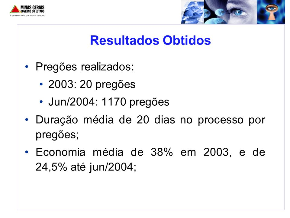 Pregões realizados: 2003: 20 pregões Jun/2004: 1170 pregões Duração média de 20 dias no processo por pregões; Economia média de 38% em 2003, e de 24,5